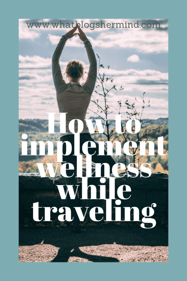 Pinterest Image for steps on how to implement wellness while travelling
