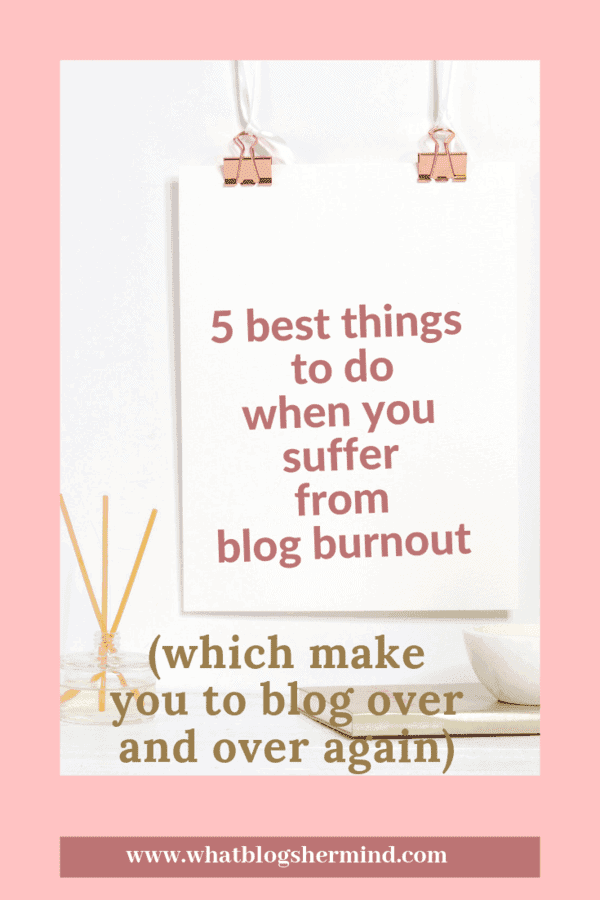 5 best things to do when you suffer from blog burnout