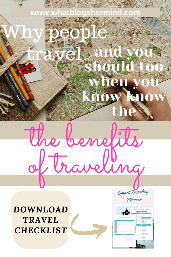 Why people travel and you should too when you know the benefits of traveling (+ checklist for traveling)